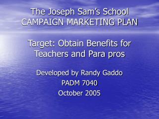 The Joseph Sam s School CAMPAIGN MARKETING PLAN  Target: Obtain Benefits for Teachers and Para pros