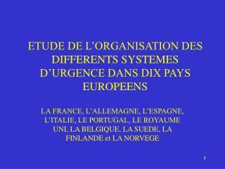 ETUDE DE L ORGANISATION DES DIFFERENTS SYSTEMES D URGENCE DANS DIX PAYS EUROPEENS
