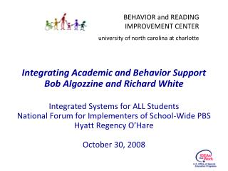 Integrating Academic and Behavior Support Bob Algozzine and Richard White  Integrated Systems for ALL Students National