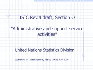 ISIC Rev.4 draft, Section O    Administrative and support service activities