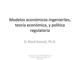 Modelos econ micos-ingenieriles, teor a econ mica, y pol tica regulatoria