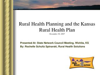 Rural Health Planning and the Kansas Rural Health Plan November 30, 2007