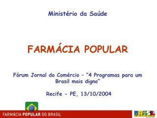 Minist rio da Sa de    FARM CIA POPULAR   F rum Jornal do Com rcio    4 Programas para um Brasil mais digno    Recife -