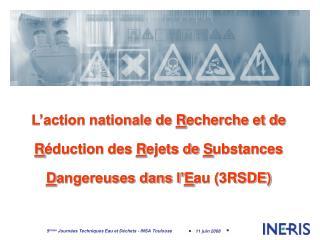 L action nationale de Recherche et de R duction des Rejets de Substances Dangereuses dans l Eau 3RSDE