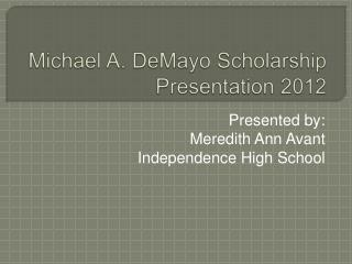 Michael A. DeMayo Scholarship Presentation 2012