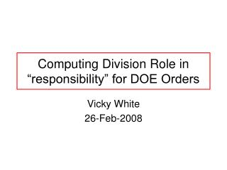 Computing Division Role in  responsibility  for DOE Orders
