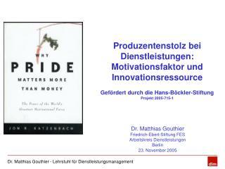 Produzentenstolz bei Dienstleistungen:  Motivationsfaktor und Innovationsressource   Gef rdert durch die Hans-B ckler-St