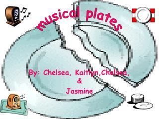 By: Chelsea, Kaitlyn,Chelsea,  Jasmine