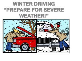 WINTER DRIVING  PREPARE FOR SEVERE WEATHER