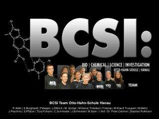 BCSI Team Otto-Hahn-Schule Hanau P. Adler  S.Burghardt  P.Deppe  J.Dittrich  M. Gompf  M.Heinz T.Herbert  F.Hotop  M.Kra