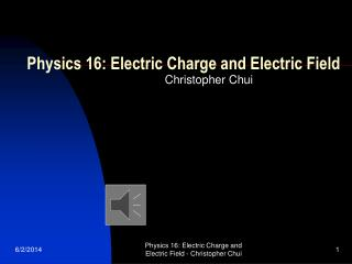 Physics 16: Electric Charge and Electric Field