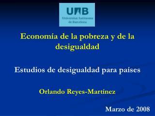 Econom a de la pobreza y de la desigualdad   Estudios de desigualdad para pa ses   Orlando Reyes-Mart nez  Marzo de 2008