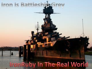 Iron Is Battleship Grey