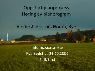 Oppstart planprosess H ring av planprogram  Vindm lle   Lars Hoem, Rye