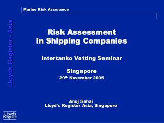 Risk Assessment  in Shipping Companies    Intertanko Vetting Seminar   Singapore 29th November 2005