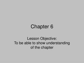 Lesson Objective: To be able to show understanding of the chapter