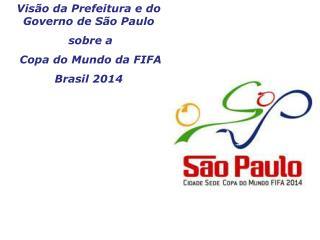 Vis o da Prefeitura e do Governo de S o Paulo  sobre a  Copa do Mundo da FIFA  Brasil 2014