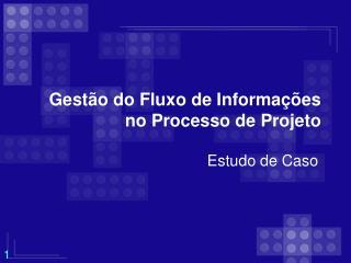 Gest o do Fluxo de Informa  es no Processo de Projeto
