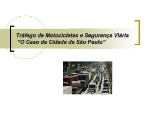 Tr fego de Motocicletas e Seguran a Vi ria   O Caso da Cidade de S o Paulo