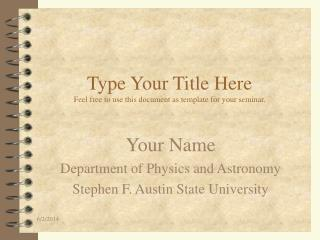 Type Your Title Here Feel free to use this document as template for your seminar.