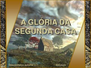 A GL RIA DA SEGUNDA CASA