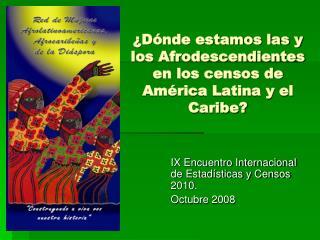 D nde estamos las y los Afrodescendientes en los censos de Am rica Latina y el Caribe