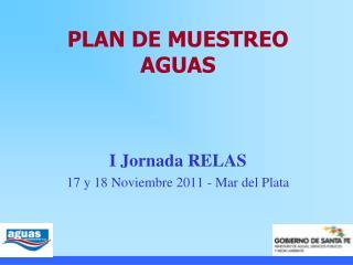 PLAN DE MUESTREO AGUAS    I Jornada RELAS 17 y 18 Noviembre 2011 - Mar del Plata