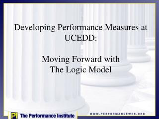 Developing Performance Measures at  UCEDD:   Moving Forward with The Logic Model