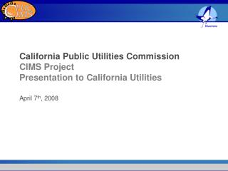 California Public Utilities Commission CIMS Project Presentation to California Utilities