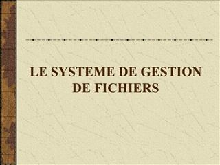 LE SYSTEME DE GESTION DE FICHIERS