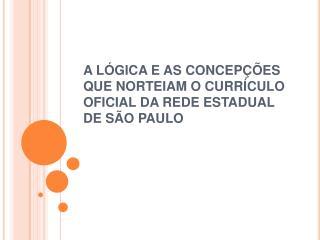 A L GICA E AS CONCEP  ES QUE NORTEIAM O CURR CULO OFICIAL DA REDE ESTADUAL DE S O PAULO
