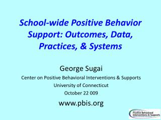 School-wide Positive Behavior Support: Outcomes, Data, Practices,  Systems