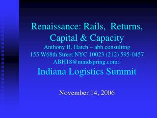 Renaissance: Rails,  Returns, Capital  Capacity Anthony B. Hatch   abh consulting  155 W68th Street NYC 10023 212 595-04