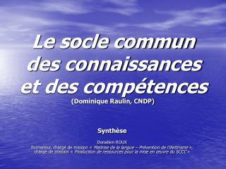 Le socle commun des connaissances et des comp tences Dominique Raulin, CNDP