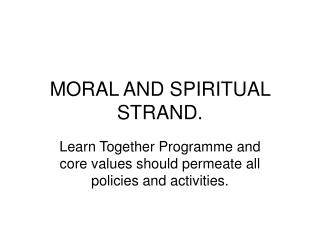 MORAL AND SPIRITUAL STRAND. Learn Together Programme and core ...