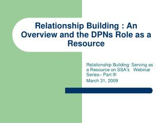 Relationship Building : An Overview and the DPNs Role as a Resource