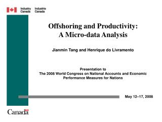 Offshoring and Productivity:  A Micro-data Analysis   Jianmin Tang and Henrique do Livramento      Presentation to  The