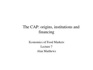 The CAP: origins, institutions and financing