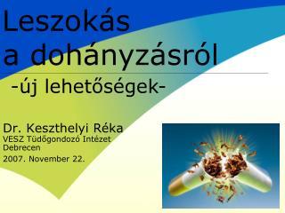Dr. Keszthelyi R ka VESZ T dogondoz  Int zet Debrecen 2007. November 22.