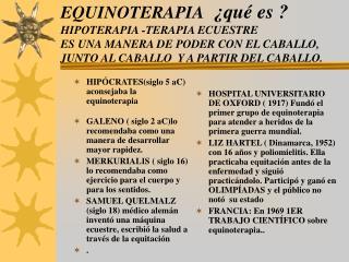 EQUINOTERAPIA   qu  es  HIPOTERAPIA -TERAPIA ECUESTRE  ES UNA MANERA DE PODER CON EL CABALLO, JUNTO AL CABALLO  Y A PART