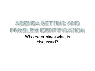 Agenda setting and problem identification