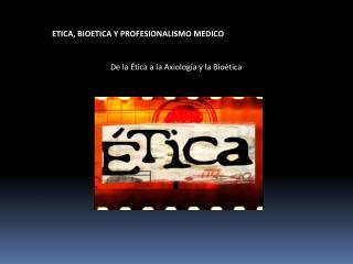 ETICA, BIOETICA Y PROFESIONALISMO MEDICO