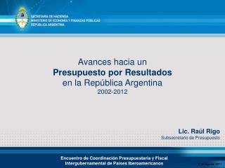 Avances hacia un Presupuesto por Resultados en la Rep blica Argentina 2002-2012