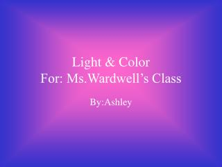 Light  Color For: Ms.Wardwell s Class