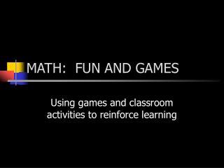 MATH:  FUN AND GAMES