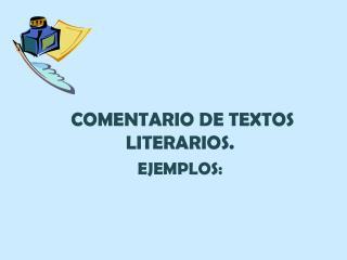 COMENTARIO DE TEXTOS LITERARIOS. EJEMPLOS: