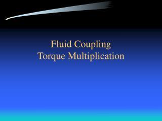 Fluid Coupling Torque Multiplication