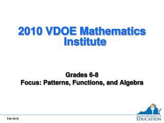 2010 VDOE Mathematics Institute     Grades 6-8 Focus: Patterns, Functions, and Algebra