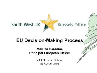 EU Decision-Making Process   Maruxa Cardama Principal European Officer   AER Summer School 28 August 2006