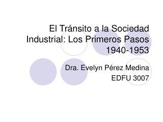 El Tr nsito a la Sociedad Industrial: Los Primeros Pasos  1940-1953